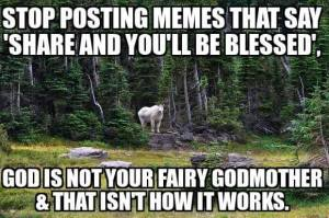 Stop posting memes that say share and you'll be blessed...
